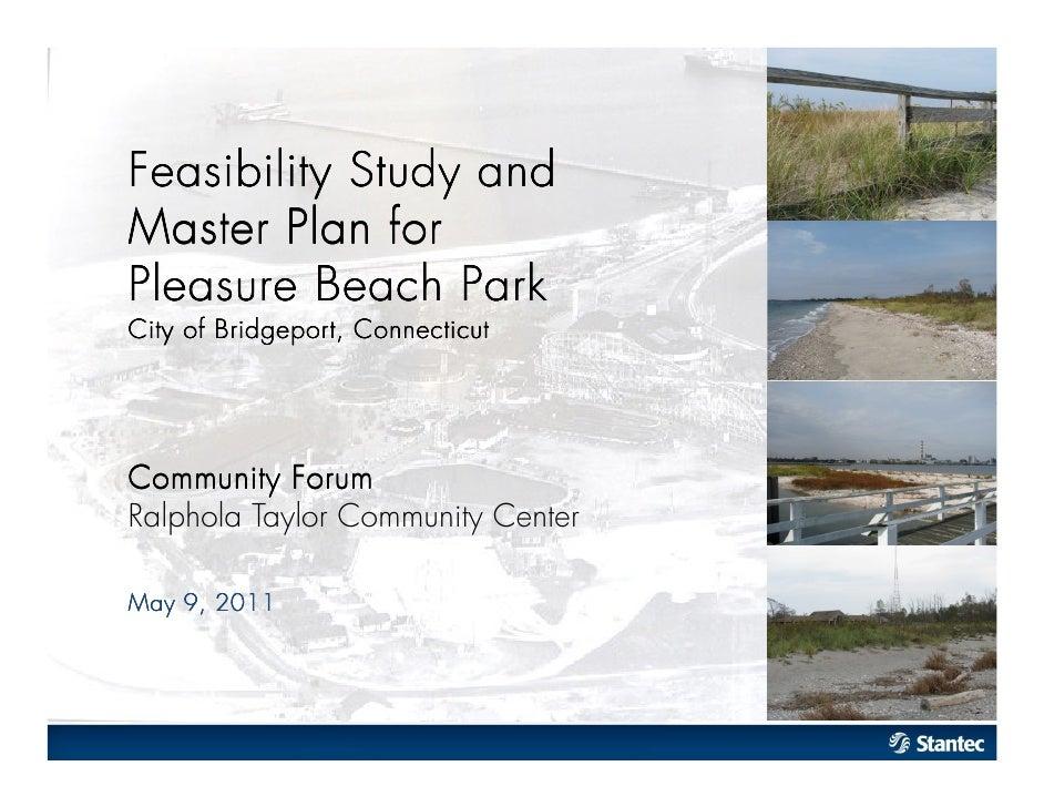 Feasibility Study andM aster Plan f orPleasure Beach ParkC ity of Bridgeport, C onnecticutC om m unity ForumRalphola Taylo...