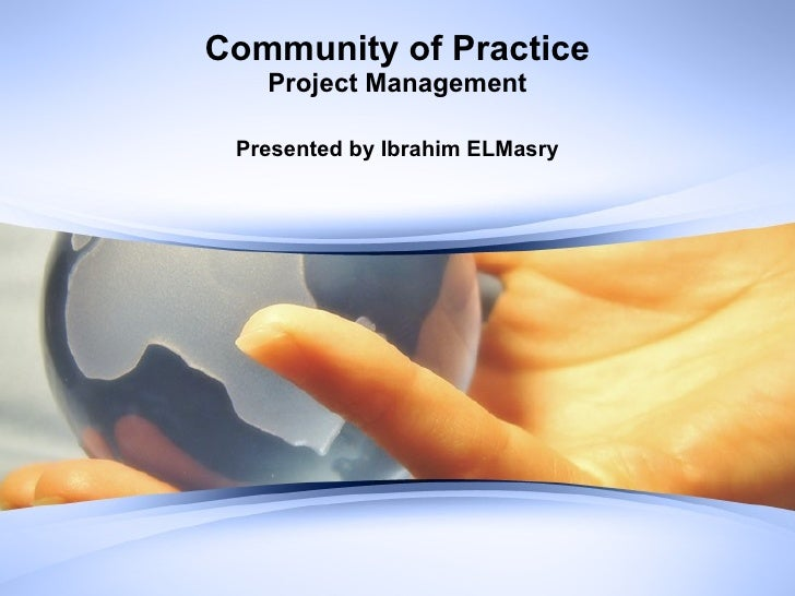 Community of Practice Project Management Presented by Ibrahim ELMasry
