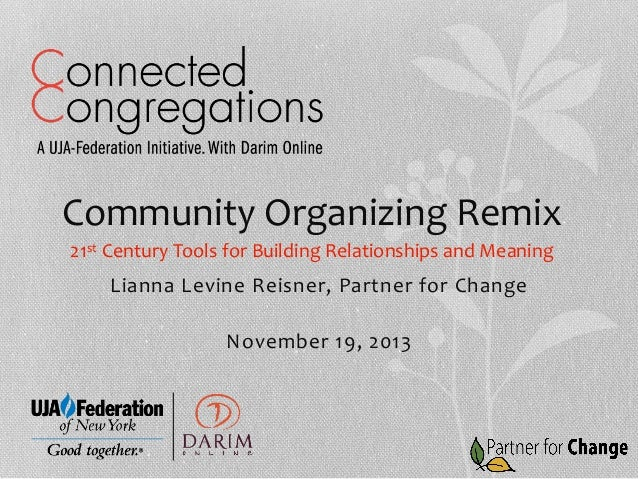 Community  Organizing  Remix   21st  Century  Tools  for  Building  Relationships  and  Meaning    L...