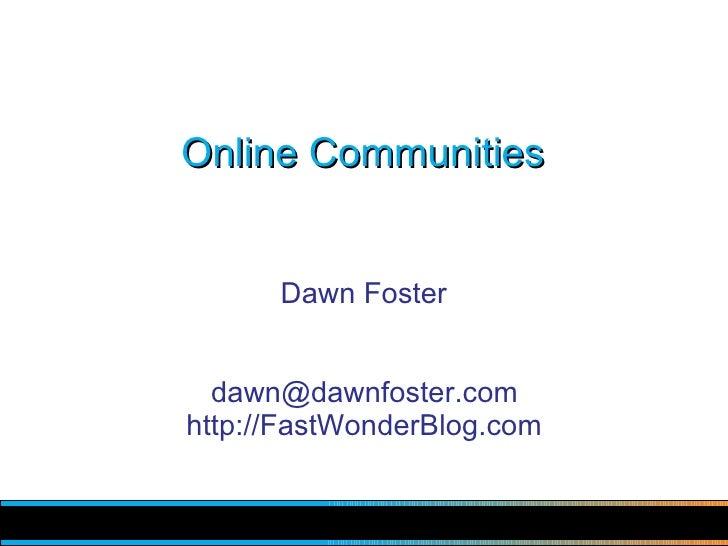 Online Communities         Dawn Foster     dawn@dawnfoster.com http://FastWonderBlog.com