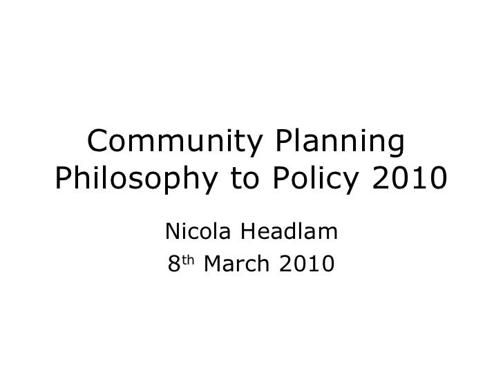 Community Planning  Philosophy to Policy 2010 Nicola Headlam 8 th  March 2010