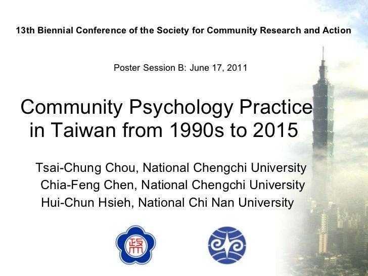 Community Psychology Practice in Taiwan from 1990s to 2015  Tsai-Chung Chou,  National Chengchi University  Chia-Feng Chen...