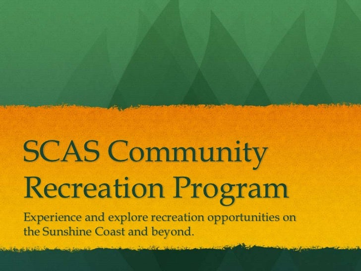 SCAS CommunityRecreation ProgramExperience and explore recreation opportunities onthe Sunshine Coast and beyond.