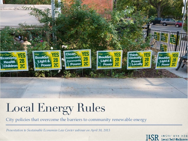 Presentation to Sustainable Economies Law Center webinar on April 30, 2013Local Energy RulesCity policies that overcome th...