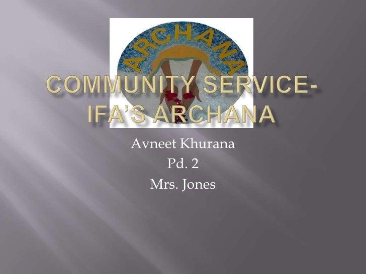 Community Service-IFA's Archana<br />Avneet Khurana<br />Pd. 2<br />Mrs. Jones<br />