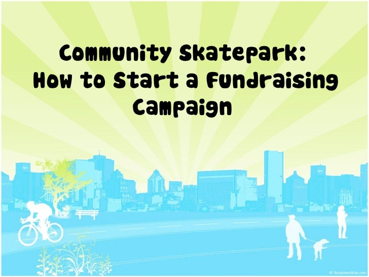 Community Skatepark:How to Start a Fundraising        Campaign