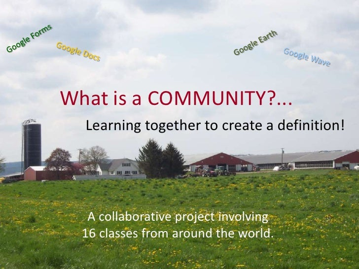 Google Forms<br />Google Earth<br />Google Docs<br />Google Wave<br />What is a COMMUNITY?...<br />Learning together to cr...