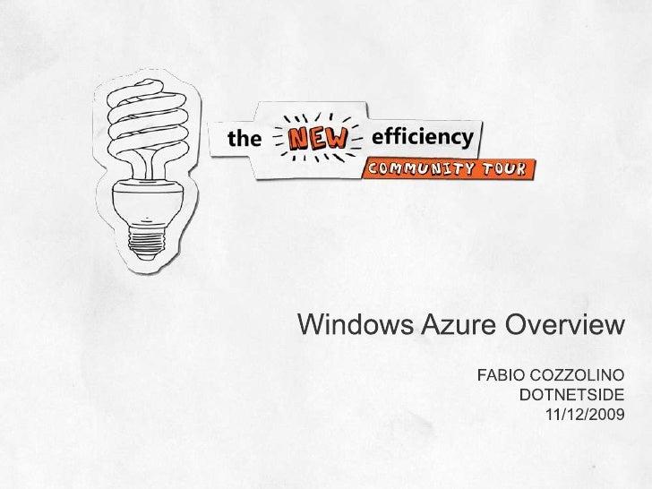 Windows Azure Overview<br />Fabio Cozzolino<br />DOTNETSIDE<br />11/12/2009<br />