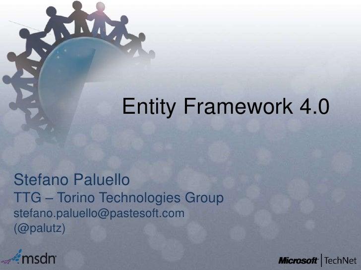 Entity Framework 4.0<br />Stefano Paluello<br />TTG – Torino Technologies Group<br />stefano.paluello@pastesoft.com<br />(...