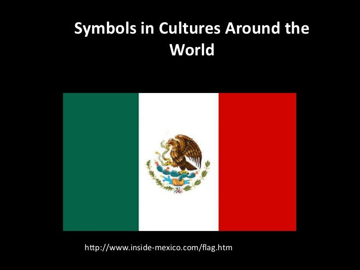 Symbols in Cultures Around the            World http://www.inside-mexico.com/flag.htm