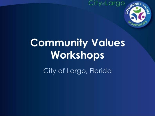Community Values   Workshops  City of Largo, Florida
