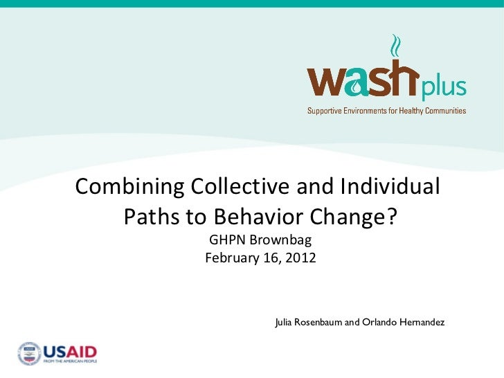 Combining Collective and Individual   Paths to Behavior Change?             GHPN Brownbag            February 16, 2012    ...