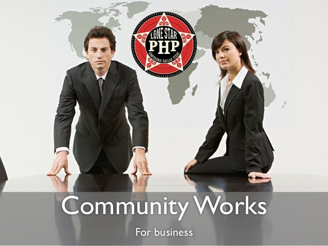 Community works for business - LoneStarPHP 2014