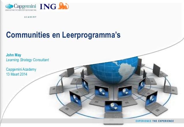 2014 - John May - Capgemini Academy – slide 1 Communities en Leerprogramma's John May Learning Strategy Consultant Capgemi...