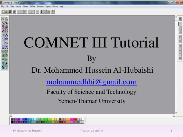 COMNET III Tutorial By Dr. Mohammed Hussein Al-Hubaishi mohammedhbi@gmail.com Faculty of Science and Technology Yemen-Tham...