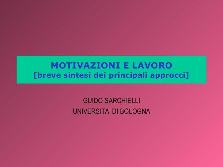 MOTIVAZIONI E LAVORO[breve sintesi dei principali approcci]            GUIDO SARCHIELLI         UNIVERSITA' DI BOLOGNA