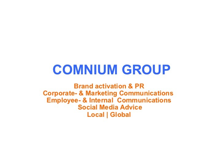 COMNIUM GROUP Brand activation & PR Corporate- & Marketing Communications  Employee- & Internal  Communications   Social M...