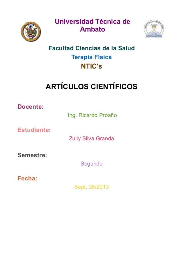 Universidad Técnica de Ambato Facultad Ciencias de la Salud Terapia Física NTIC's ARTÍCULOS CIENTÍFICOS Docente: Ing. Rica...
