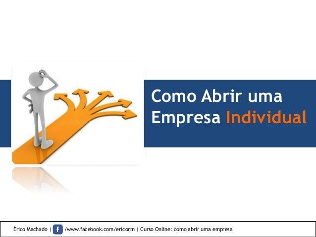 Como Abrir uma Empresa Individual Érico Machado | /www.facebook.com/ericorm | Curso Online: como abrir uma empresa