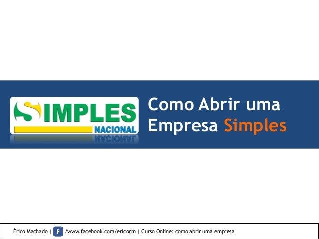 Como Abrir uma Empresa Simples Érico Machado   /www.facebook.com/ericorm   Curso Online: como abrir uma empresa
