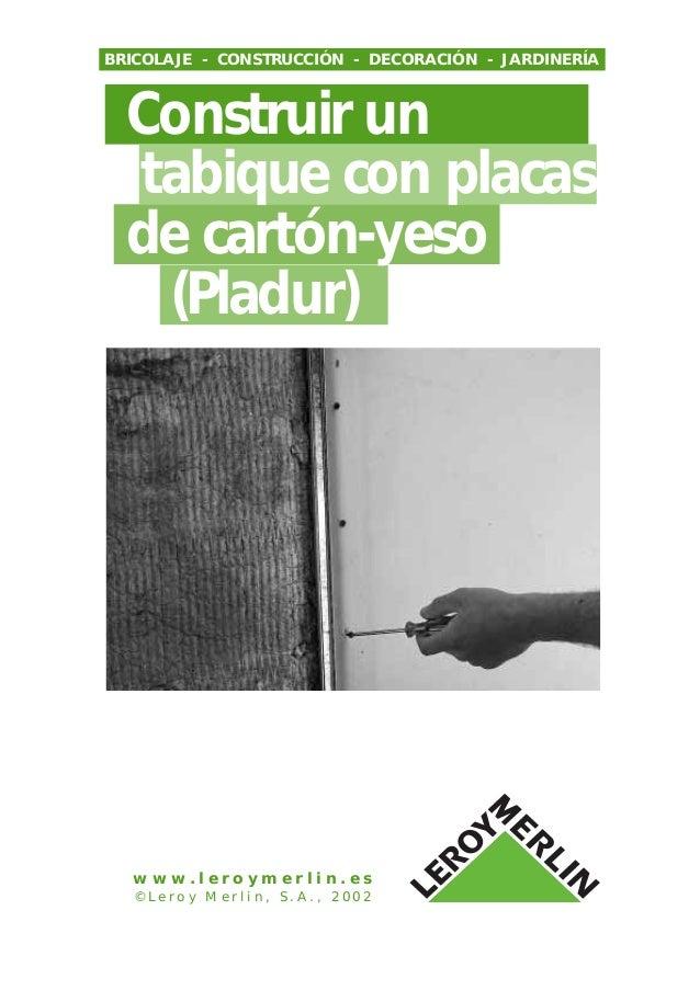 Construir un tabique con placas de cartón-yeso (Pladur) BRICOLAJE - CONSTRUCCIÓN - DECORACIÓN - JARDINERÍA w w w . l e r o...