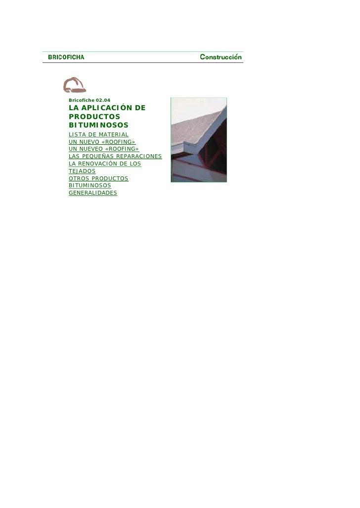 Bricofiche 02.04 LA APLICACIÓN DE PRODUCTOS BITUMINOSOS LISTA DE MATERIAL UN NUEVO «ROOFING» UN NUEVEO «ROOFING» LAS PEQUE...