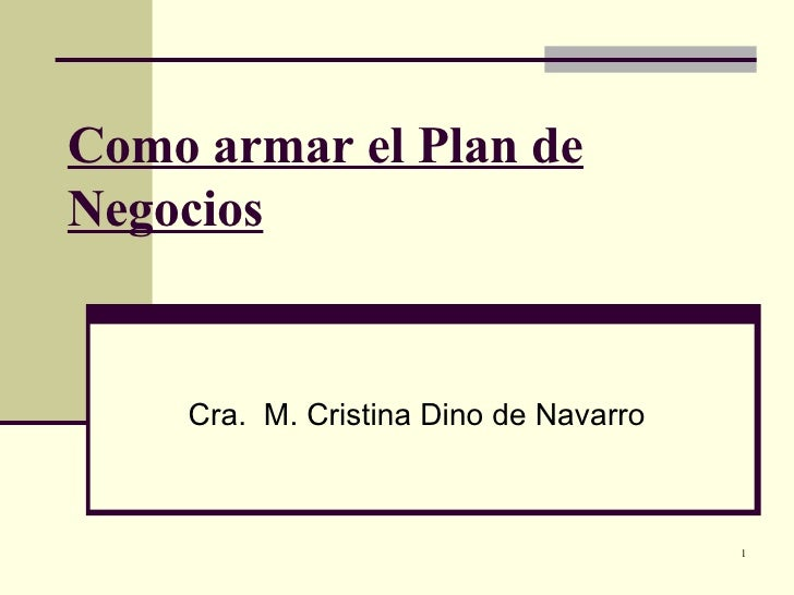 Como armar el Plan de Negocios Cra.  M. Cristina Dino de Navarro