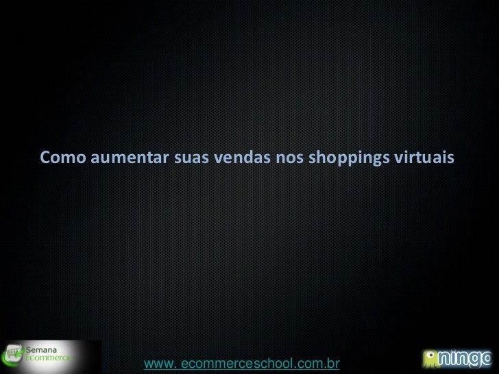 Como aumentar suas vendas nos shoppings virtuais                                                   1            www. ecomm...