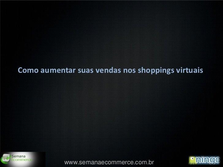 Como aumentar suas vendas nos shoppings virtuais                                                   1            www.semana...