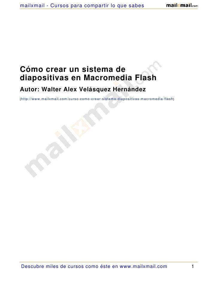 mailxmail - Cursos para compartir lo que sabes     Cómo crear un sistema de diapositivas en Macromedia Flash Autor: Walter...