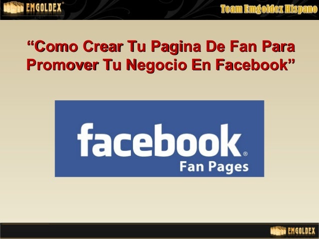 """""""""""Como Crear Tu Pagina De Fan ParaComo Crear Tu Pagina De Fan ParaPromover Tu Negocio En Facebook""""Promover Tu Negocio En F..."""