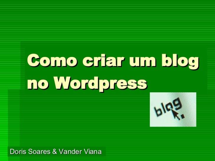 Como criar um blog no Wordpress Doris Soares & Vander Viana