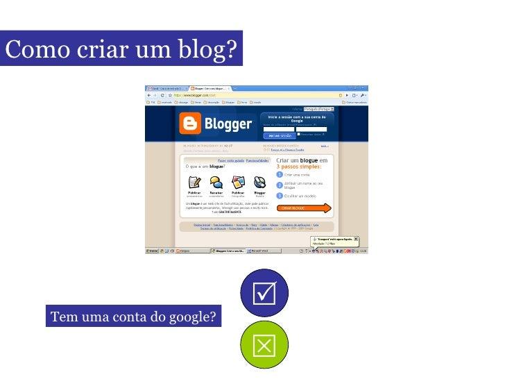 Como criar um blog? Tem uma conta do google?  