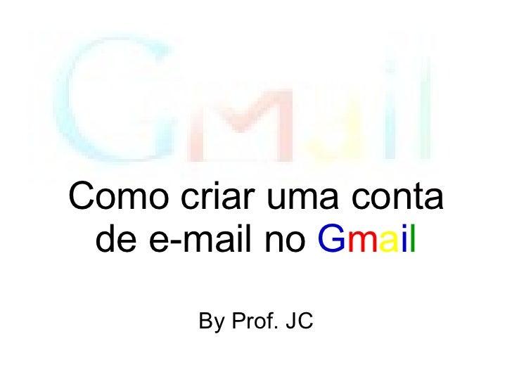 By Prof. JC Como criar uma conta de e-mail no  G m a i l