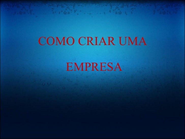 COMO CRIAR UMA   EMPRESA