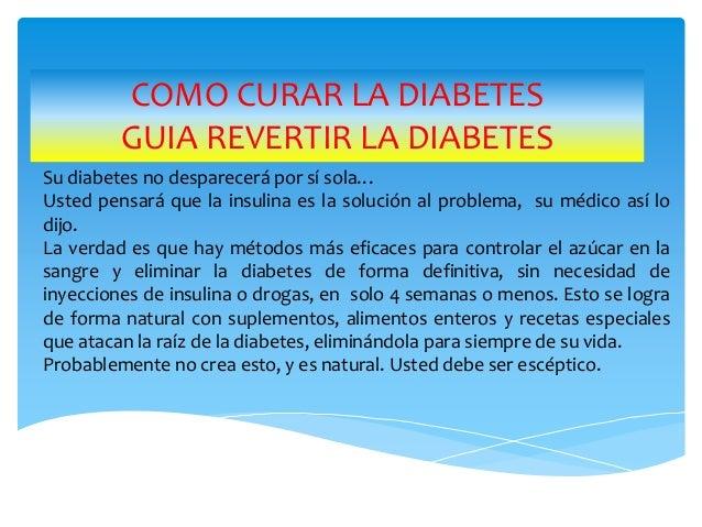 COMO CURAR LA DIABETES GUIA REVERTIR LA DIABETES Su diabetes no desparecerá por sí sola… Usted pensará que la insulina es ...
