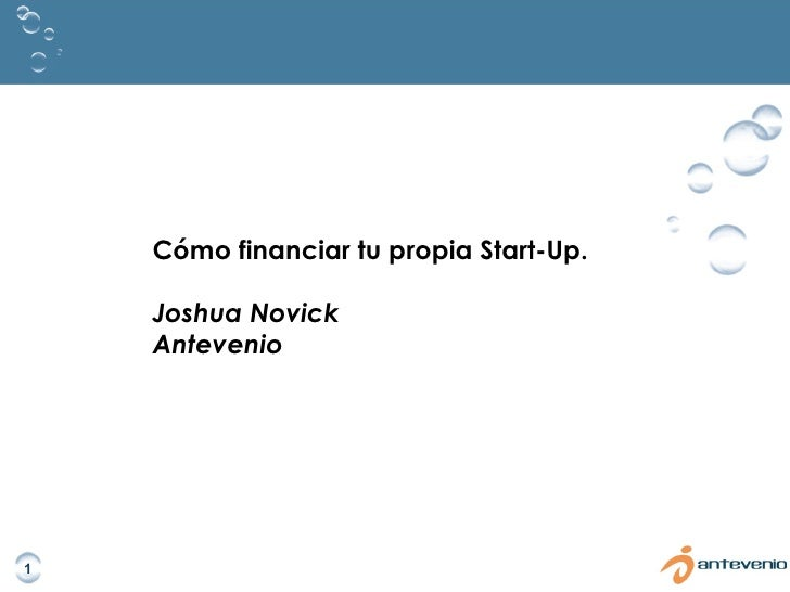 Cómo financiar tu propia Start-Up. Joshua Novick Antevenio