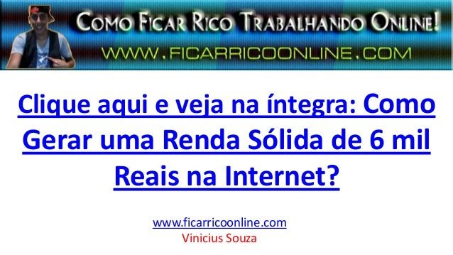 Clique aqui e veja na íntegra: Como Gerar uma Renda Sólida de 6 mil Reais na Internet? www.ficarricoonline.com Vinicius So...