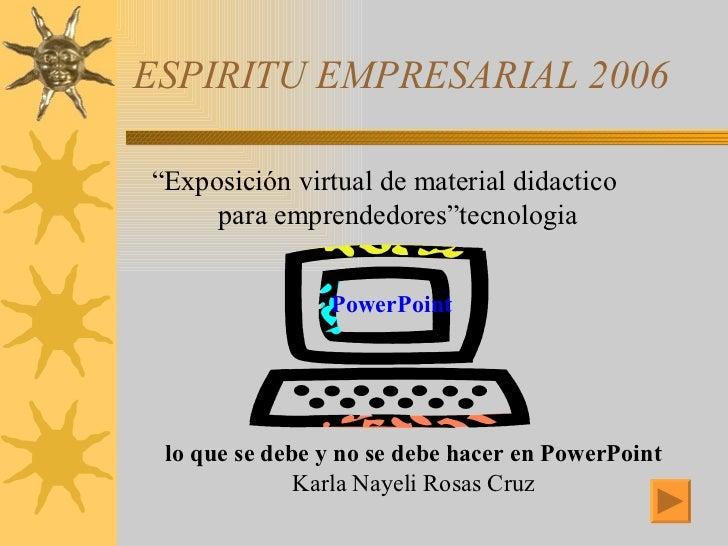 "ESPIRITU EMPRESARIAL 2006 <ul><li>"" Exposición virtual de material didactico para emprendedores""tecnologia </li></ul>Power..."