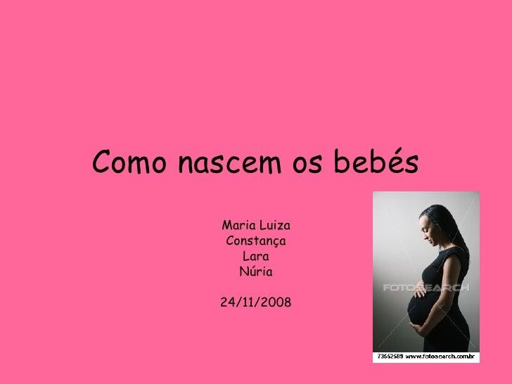 Como nascem os bebés Maria Luiza Constança Lara Núria 24/11/2008