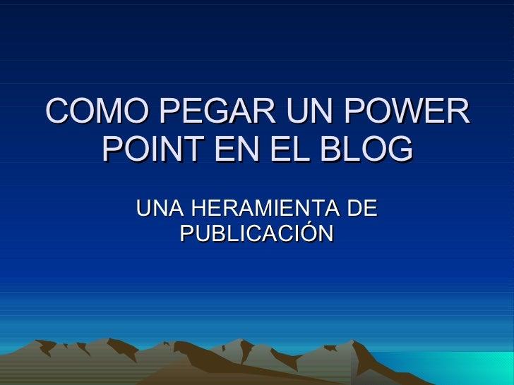 COMO PEGAR UN POWER POINT EN EL BLOG UNA HERAMIENTA DE PUBLICACIÓN