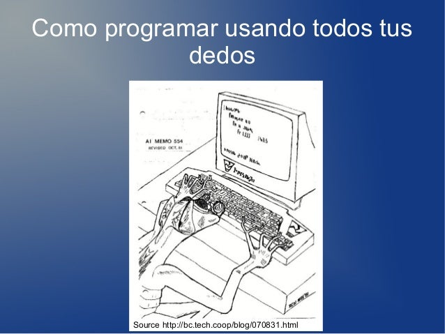 Como programar usando todos tus dedos Source http://bc.tech.coop/blog/070831.html