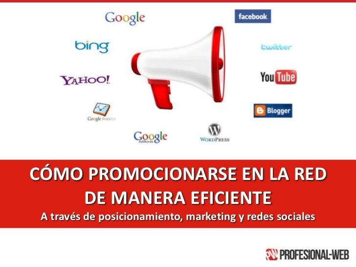 CÓMO PROMOCIONARSE EN LA RED<br />DE MANERA EFICIENTE<br />A través de posicionamiento, marketing y redes sociales<br />