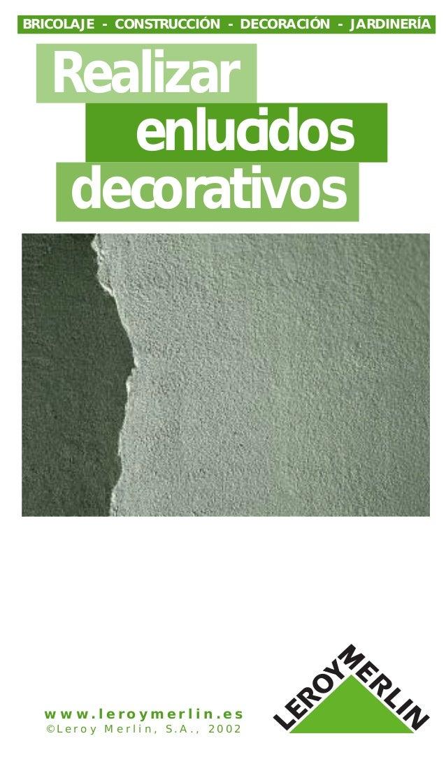 Realizar enlucidos decorativos w w w . l e r o y m e r l i n . e s © L e r o y M e r l i n , S . A . , 2 0 0 2 BRICOLAJE -...