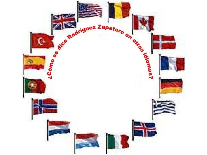 ¿Cómo se dice Rodríguez Zapatero en otros idiomas?