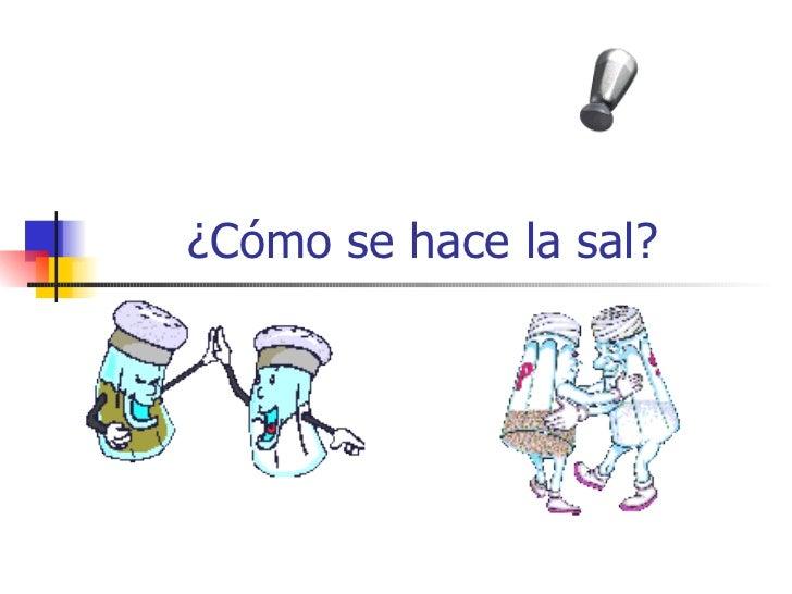 ¿Cómo se hace la sal?