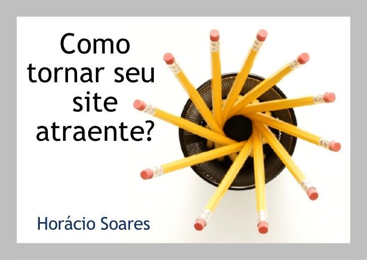 Como tornar seu  site atraente? Horácio Soares