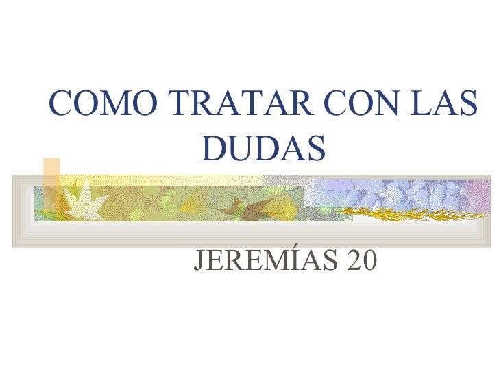 COMO TRATAR CON LAS DUDAS JEREMÍAS 20