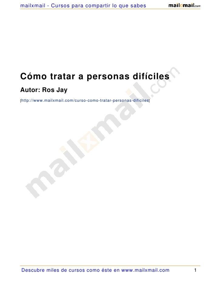 mailxmail - Cursos para compartir lo que sabes     Cómo tratar a personas difíciles Autor: Ros Jay [http://www.mailxmail.c...