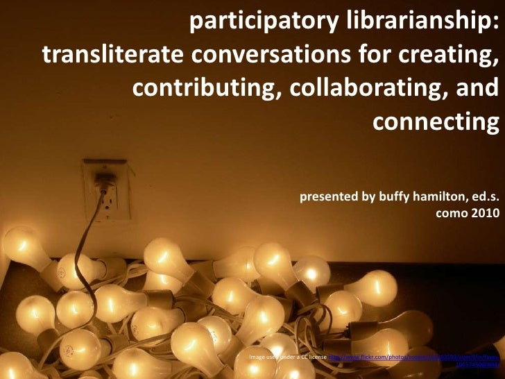 Participatory Librarianship:   Transliterate Conversations for Creating, Contributing, Collaborating, and Connecting
